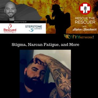 Stigma, Narcan Fatigue, and More