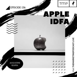 Episode 136 : How Apple IDFA changes will impact Marketing in 2021