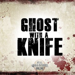 Ghost With A Knife | Haunted, Paranormal, Supernatural