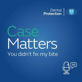 CaseMatters: You didn't fix my bite