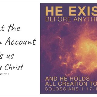 15 September 2018 - (#6 Session 1) What the Creation Account Tells Us - Jesus Christ