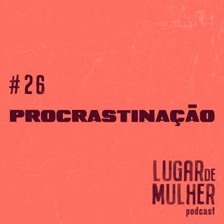 #26: Procrastinação