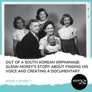 Out of a South Korean Orphanage: Glenn Morey's Story About Finding His Voice and Creating a Documentary [S5E4]