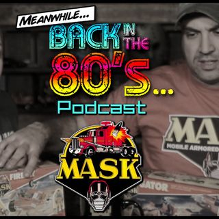 Meanwhile... Back in the 80's... MASK