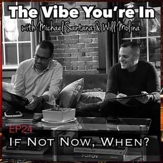 EP 24: If Not Now, When?