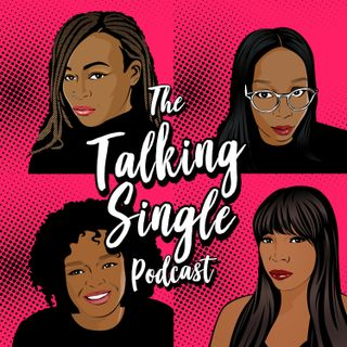 The Talking Singles talk about What love has to do with anything! S2 E11
