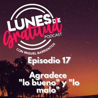 """Lunes de Gratitud Episodio 17 Agradece """"lo bueno"""" y """"lo malo"""""""