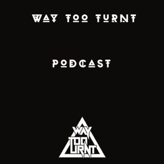 Way Too Turnt Podcast Episode16