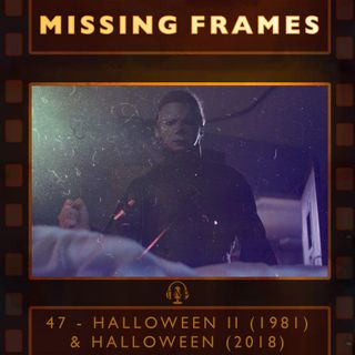 Episode 47 - Halloween II (1981) & Halloween (2018)