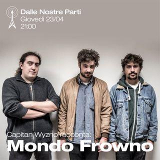 "6Puntata - ""MNDFRWN"" - Mondo Frowno con Capitan Wyzno"