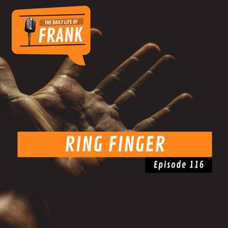Episode 116 - Ring Finger
