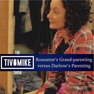 Roseanne's Grand-parenting vs Darlene's Parenting
