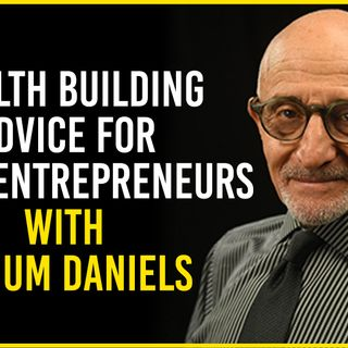🎧 Wealth 💰 Building Advice for Young Entrepreneurs with Nahum Daniels 🎤