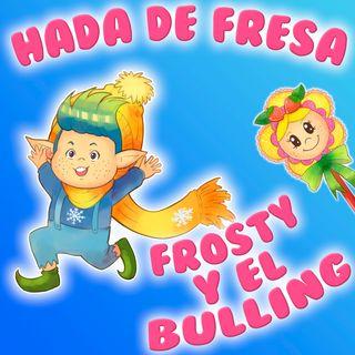 126. Frosty ya no tiene miedo. Cuento infantil de Hada de Fresa contra el bulling y el acoso escolar