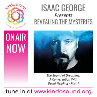 The Sound of Dreaming (Part 1) | David Helpling on Revealing The Mysteries with Isaac George