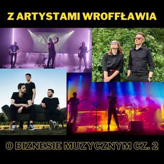 73. Z Artystami WrOFFławia o biznesie muzycznym cz. 2
