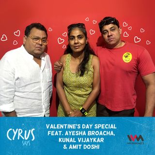 Ep. 340: Valentine's Day Special feat. Ayesha Broacha, Kunal Vijayakar & Amit Doshi