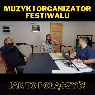 51. Muzyk i organizator festiwalu - jak to połączyć? - z Pawłem Andrzejem Drygasem