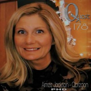 The Quest 178.  Aimee Jackson-Obregon PHD