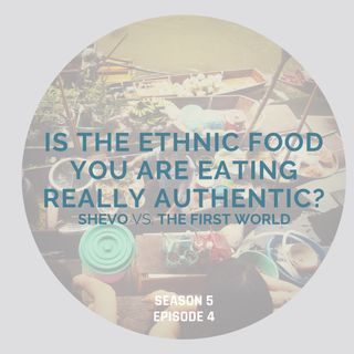 Is the Ethnic Food You Are Eating Really Authentic? [Season 5, Episode 4]