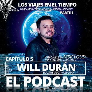 Will Duran El Podcast Cap 05- Viajes en el tiempo Parte 01 - Con el físico Herson Hincapié
