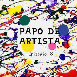 Episode 8 - Papo De Artista - Inícios