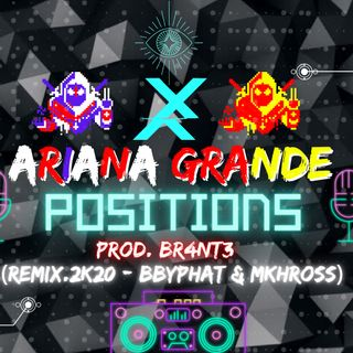Ariana Grande Prod. Br4nt3 - Positions (REMIX.2K20 - BByphat & MKHROSS)