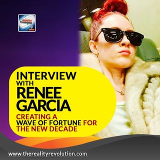 Interview with Renee Garcia - Creating a Wave of Fortune For The New Decade