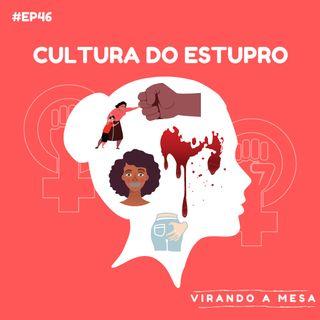 EP#46 - Cultura do Estupro