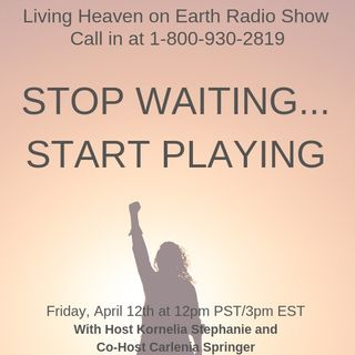 STOP WAITING…. START PLAYING! with Carlenia Springer Call and Join in 1-800-930-2819