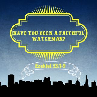 Episode 7: Have You Been a Faithful Watchman?