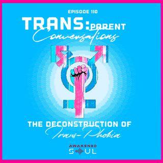 Episode 110: TRANSparent Conversations The Deconstruction of Trans-phobia