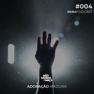 #004 – Adoração madura