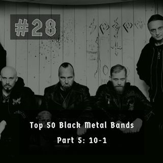 #28 - My Top 50 Black Metal Bands PART 5