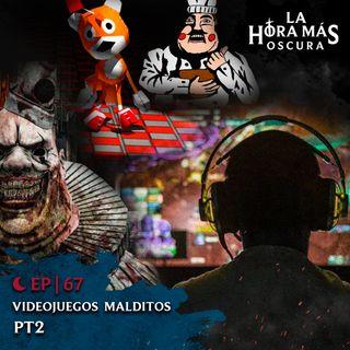 Ep67: Videojuegos Malditos Pt. 2