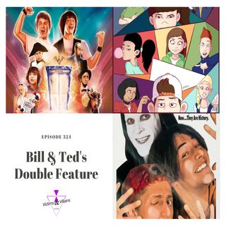 Bill & Ted's Double Feature | Episode 324