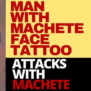 MAN WITH MACHETE FACE TATTOO ATTACKS WITH MACHETE