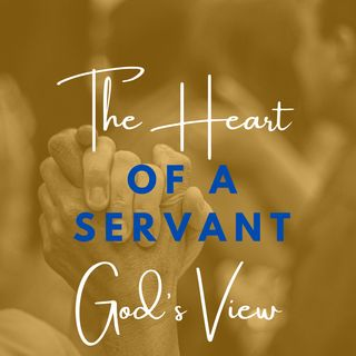 The Heart of a Servant: God's View