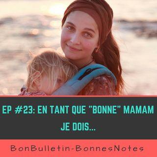 Ep#23 : En tant que « Bonne » maman, je dois…