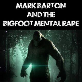 Mark Barton and the Bigfoot Mental Rape