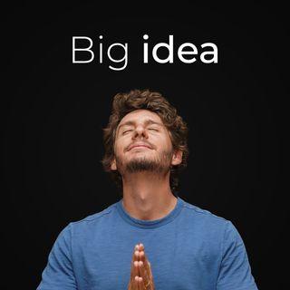 Ep. 10 - O que NÃO é e pra que serve a Big Idea