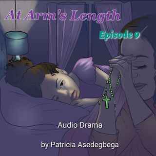 At Arm´s Length- Audio Drama by Patricia Asedegbega (Episode 9)