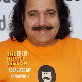 The Hustle Season: Ep. 139 Assaulted My Bandwidth