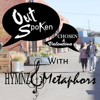 Outspoken with Hymnz & Metaphors #PODCAST #6  Am I Good Enough