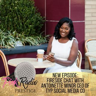 A Fireside Chat with Antoinette Minor CEO of TYP Social Medi Co