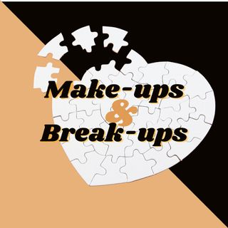 Make-ups & Break-ups   Epsd #3
