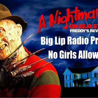 Big Lip Radio Presents: No Girls Allowed 54 - A Nightmare On Elm Street 2!