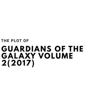 The Plot of Guardians of the Galaxy Volume 2
