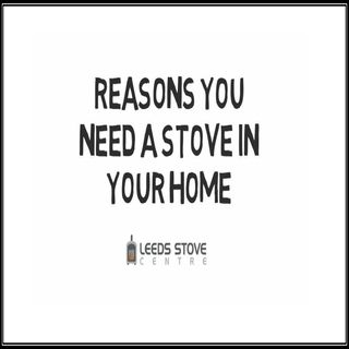 Reasons You Need A Stove In Your Home