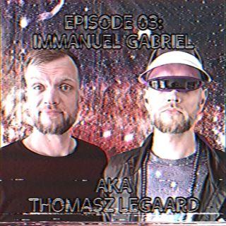 Episode 03: Immanuel Gabriel AKA Thomasz Legaard